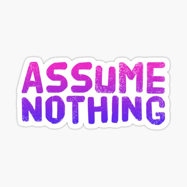 Assume Nothing Sticker
