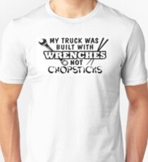My Truck Was Built with Wrenches not Chopsticks T-Shirt