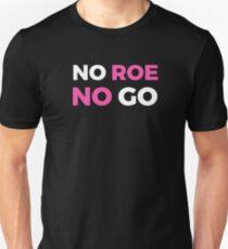 No Roe No Go - Resist Supreme Court Justice Nominee  Unisex T-Shirt
