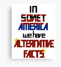 In Soviet America we have Alternative Facts Canvas Print