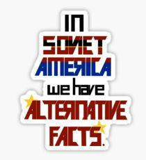 In Soviet America we have Alternative Facts Sticker