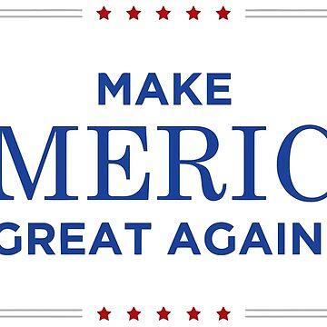 Make America great Again ! by aaronlriffle