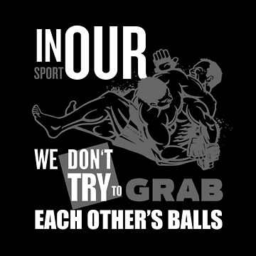 In Our Sport We Don't Grab Each Other's Balls by yosifov
