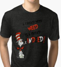 Dr. Seuss the cat in a hat : A friend with weed is a friend indeed Tri-blend T-Shirt