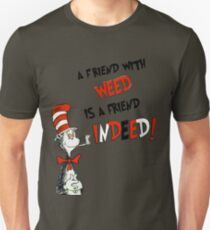 Dr. Seuss the cat in a hat : A friend with weed is a friend indeed T-Shirt