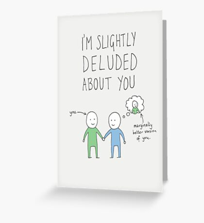 Slightly Deluded About You Greeting Card