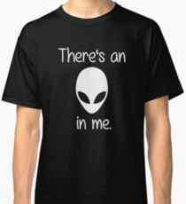 There's an Alien in me. (white font) Classic T-Shirt