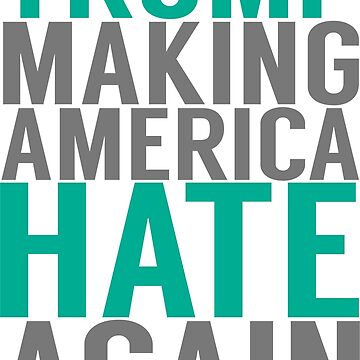 Trump Making America Hate Again by cursotti