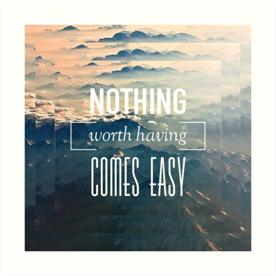 Nothing Worth Having Comes Easy Quote Art Prints By Jakerhodes