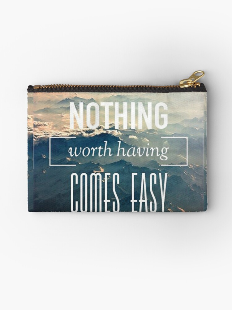 Nothing Worth Having Comes Easy Quote Studio Pouch By Jakerhodes