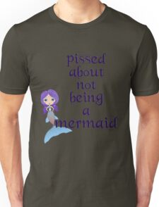 Pissed About Not Being A Mermaid Unisex T-Shirt