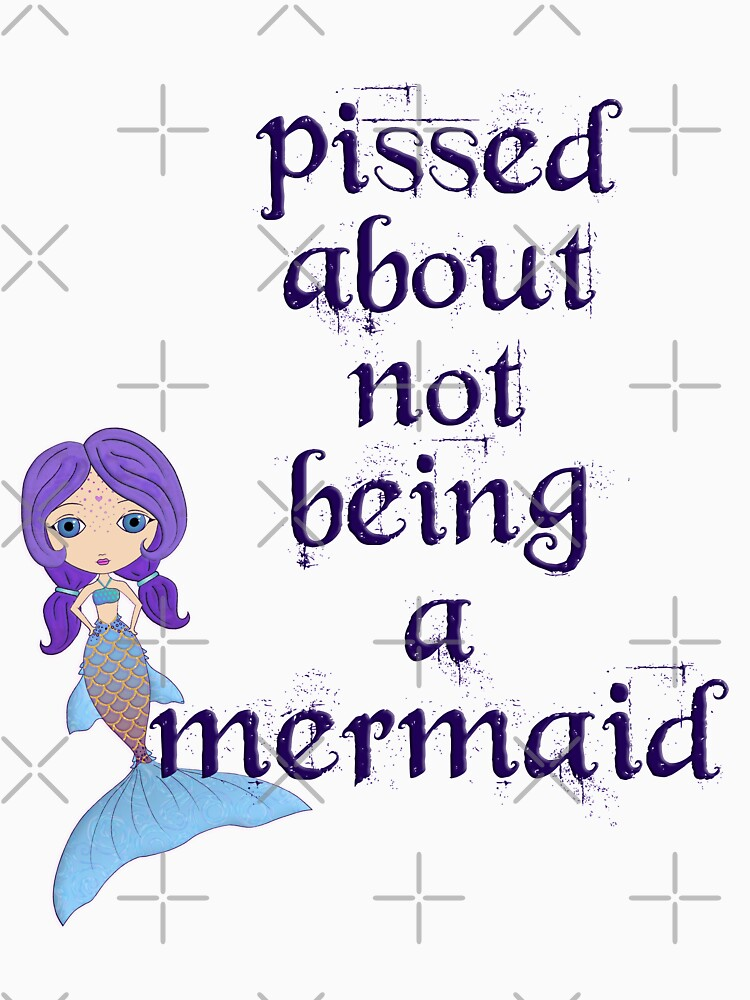 Pissed About Not Being A Mermaid by LittleMissTyne