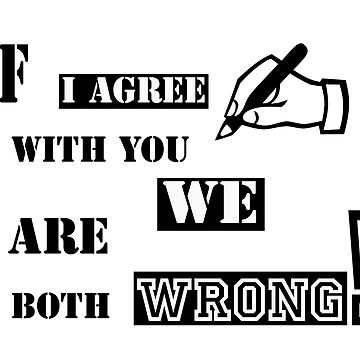 """Fun Quote: """"If I agree with you, we are both wrong!"""" by sgnakbud"""
