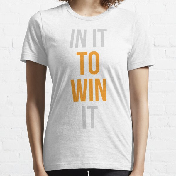 In it to win it Essential T-Shirt
