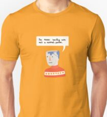 I've never really ever met a normal person Unisex T-Shirt