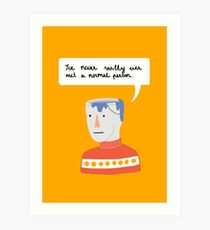 I've never really ever met a normal person Art Print