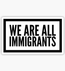 WE ARE ALL IMMIGRANTS Sticker