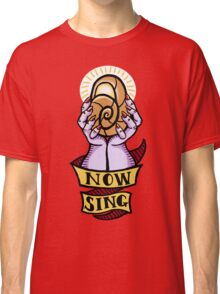 Now, Sing! Classic T-Shirt