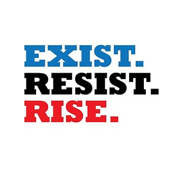 Exist. Resist. Rise. by CaesarSleeves