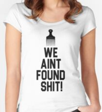 Spaceballs - We Aint Found Shit! Women's Fitted Scoop T-Shirt
