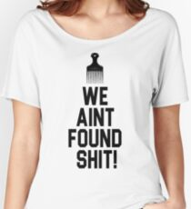 Spaceballs - We Aint Found Shit! Women's Relaxed Fit T-Shirt