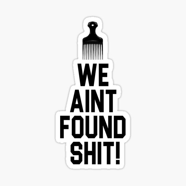 Spaceballs - We Aint Found Shit! Sticker