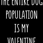The Entire Dog Population Is My Valentine by kamrankhan