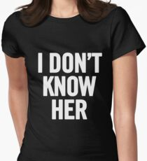 I Don't Know Her (White) Womens Fitted T-Shirt
