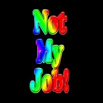 Not My Job by Geoff1949