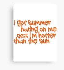 I got summer hating on me coz I'm hotter than the sun Canvas Print