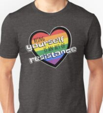Being Yourself is an Act of Resistance [LGBT Flag] Unisex T-Shirt