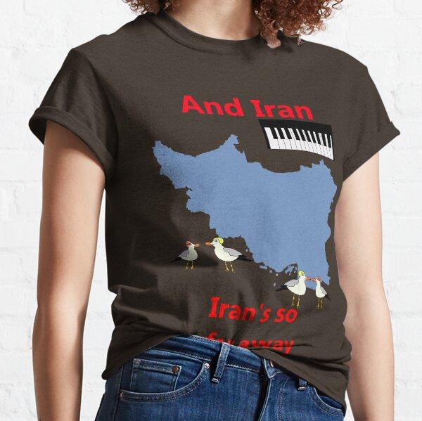 IRAN - Misheard Song Lyric Classic T-Shirt