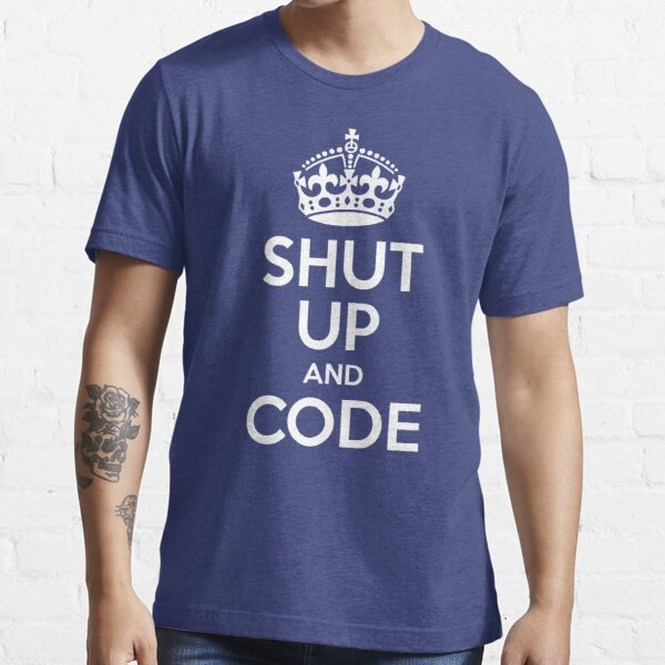 Shut Up And Code Essential T-Shirt