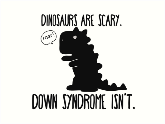 Image of: Dinosaurs Are Scary Down Syndrome Isnt Redbubble Dinosaurs Are Scary Down Syndrome Isnt