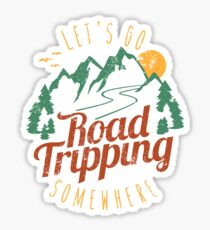 Let's Go Road Tripping Somewhere - Travel T-shirt Sticker