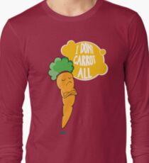 I Dont Carrot All Long Sleeve T-Shirt