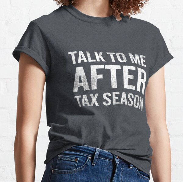 Talk To Me After Tax Season Funny Quote Novelty Gift  Classic T-Shirt