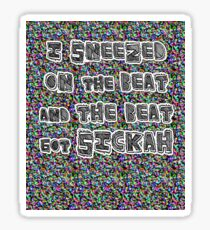 I Sneezed on The Beat and the Beat got Sickah. Sticker