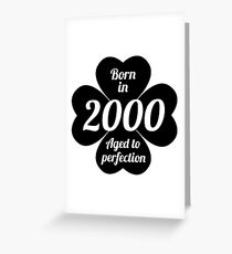 born in 2000 aged to perfection Greeting Card