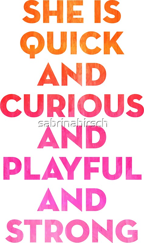 Quot She Is Quick And Curious And Playful And Strong Quot Stickers