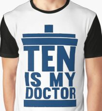 Is Ten your Doctor? Graphic T-Shirt