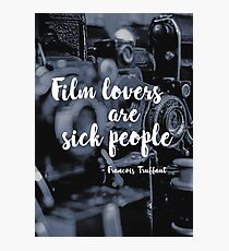 """Film lovers are sick people"" - Francois Truffaut Photographic Print"