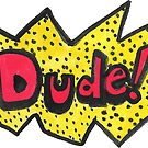 Dude! by HiddenStash
