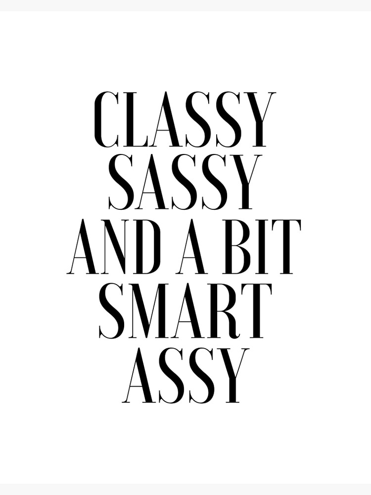 7d0253b3 classy sassy and a bit smart assy,funny poster,quote prints,girls room