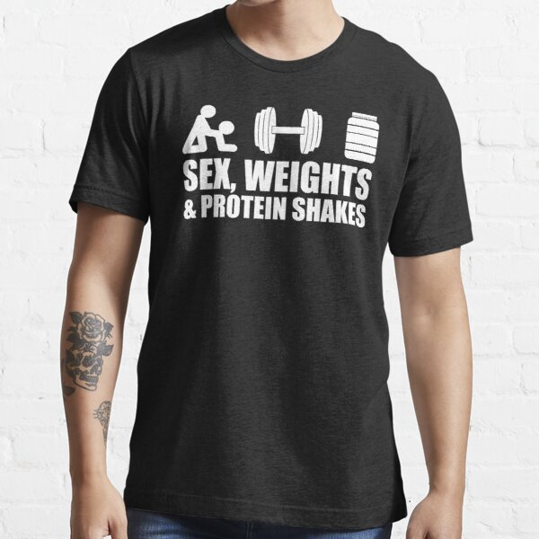 Sex, Weights and Protein Shakes Essential T-Shirt