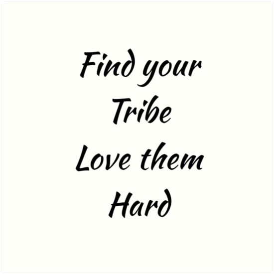 Find Your Tribe Love Them Hard Art Prints By Mallsd Redbubble