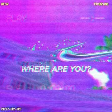 Vaporwave Art Collection | W H E R E  A R E  Y O U by holycrow