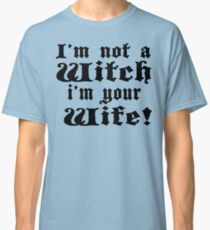 The Princess Bride - I'm Not A Witch I'm Your Wife! Classic T-Shirt