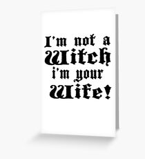 The Princess Bride - I'm Not A Witch I'm Your Wife! Greeting Card