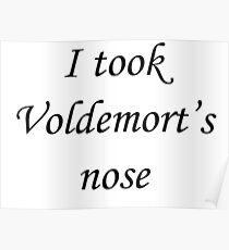 I took Voldemort's nose Poster